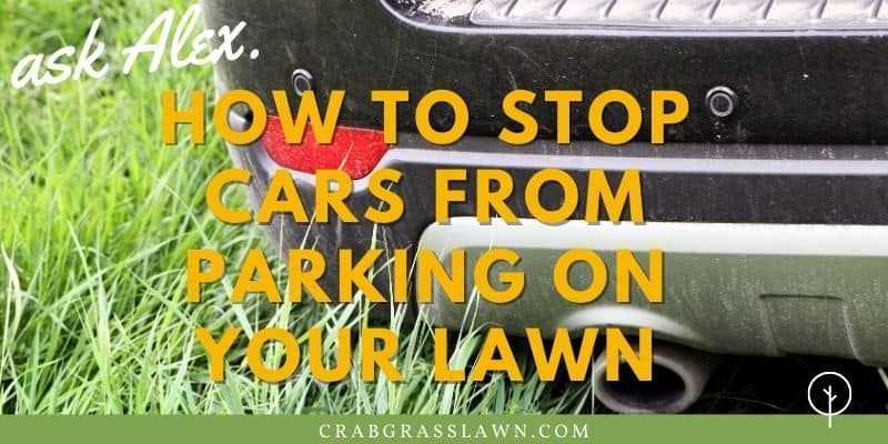 how to stop cars from parking on your lawn1