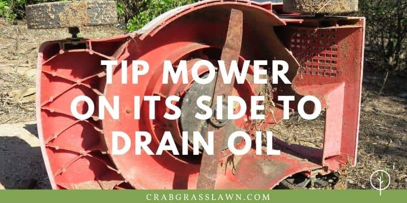 Tip Mower on its side to drain oil