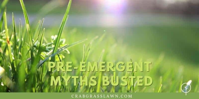 Pre-Emergent myths Busted